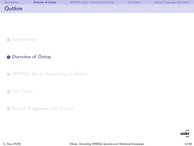 Introduction Overview of Ontop SPARQL Query Answering in Ontop Use Cases Recent Progresses and Future Outline 1 Introducti...