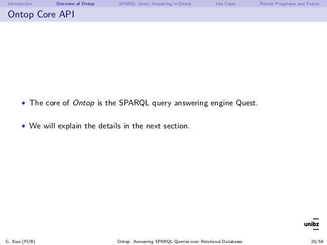 Introduction Overview of Ontop SPARQL Query Answering in Ontop Use Cases Recent Progresses and Future Ontop Core API • The...