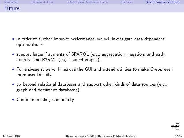Introduction Overview of Ontop SPARQL Query Answering in Ontop Use Cases Recent Progresses and Future Future • In order to...