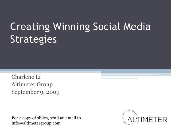 Creating Winning Social Media Strategies<br />Charlene Li<br />Altimeter Group<br />September 9, 2009<br />For a copy of s...