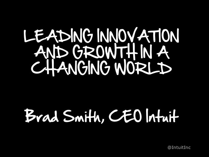 LEADING INNOVATION AND GROWTH IN A CHANGING WORLDBrad Smith, CEO Intuit                     @IntuitInc