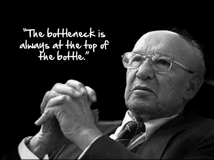 """""""The bottleneck isalways at the top of    the bottle."""""""