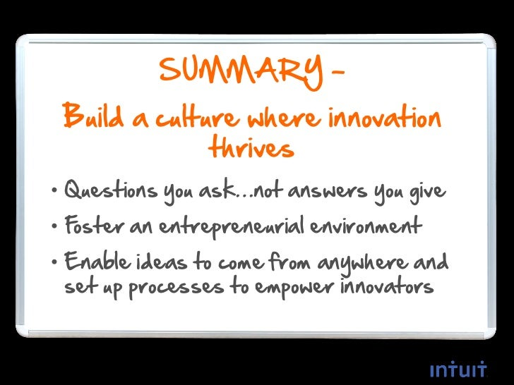 SUMMARY –Build a culture where innovation thrives • Questions you ask…not answers you give • Foster an entrepreneurial env...