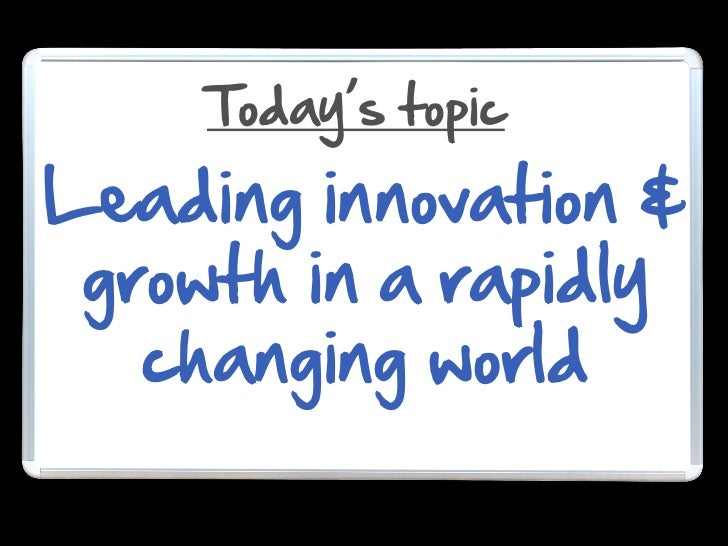 Today's topicLeading innovation & growth in a rapidly  changing world
