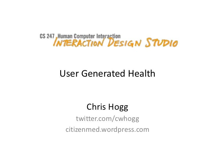 User Generated Health<br />Chris Hogg<br />twitter.com/cwhogg<br />citizenmed.wordpress.com<br />