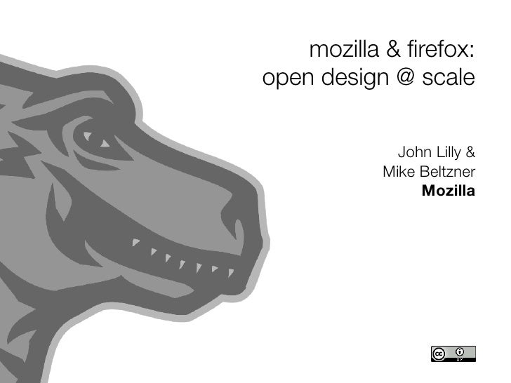 mozilla & firefox: open design @ scale                John Lilly &            Mike Beltzner                 Mozilla