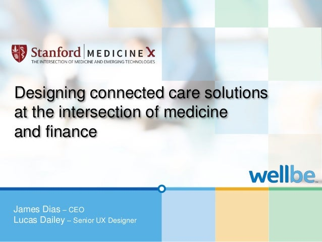 Designing connected care solutions  at the intersection of medicine  and finance  James Dias – CEO  Lucas Dailey – Senior ...