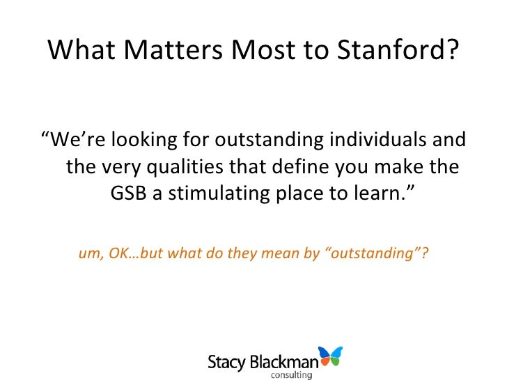 stanford gsb reapplicant essay An update from a very successful mba reapplicant who was admitted   comparing my essays from the previous year to the ones i had prepared  to the  nation's top schools, including stanford, harvard, yale, wharton, mit,.