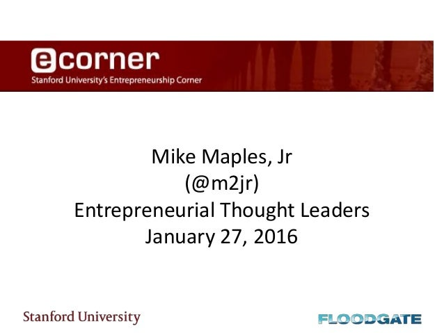 Mike Maples, Jr (@m2jr) Entrepreneurial Thought Leaders January 27, 2016
