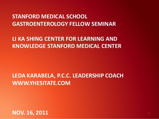 STANFORD MEDICAL SCHOOL GASTROENTEROLOGY FELLOW SEMINAR LI KA SHING CENTER FOR LEARNING AND KNOWLEDGE STANFORD MEDICAL CEN...