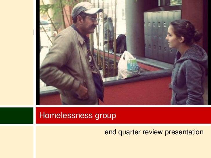 Homelessness group               end quarter review presentation