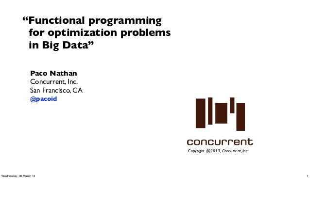 """Functional programming              for optimization problems              in Big Data""                  Paco Nathan     ..."