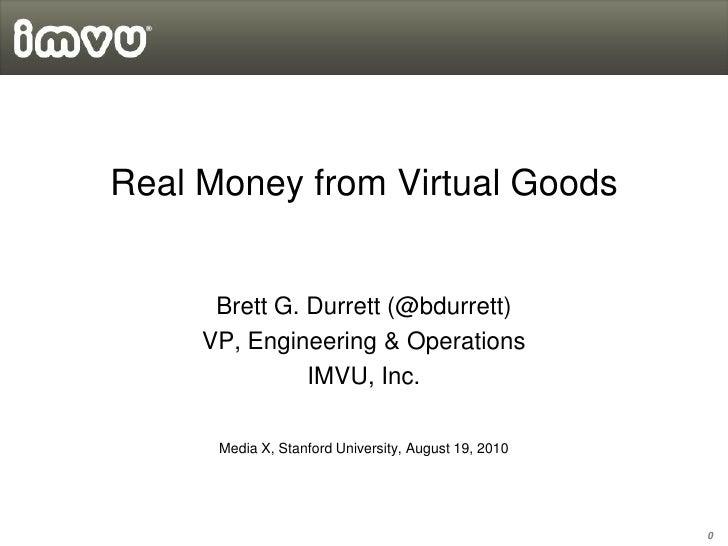 Real Money from Virtual Goods         Brett G. Durrett (@bdurrett)      VP, Engineering & Operations                IMVU, ...
