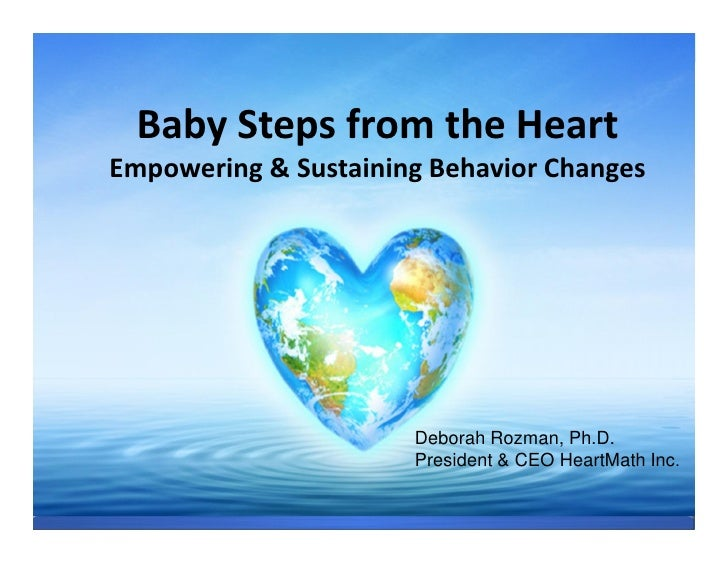 ®            Baby Steps from the HeartHeartMath        Empowering & Sustaining Behavior Changes                           ...