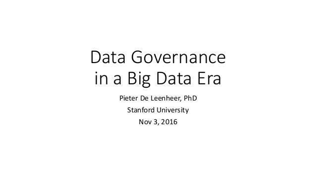 Data Governance in a Big Data Era Pieter De Leenheer, PhD Stanford University Nov 3, 2016