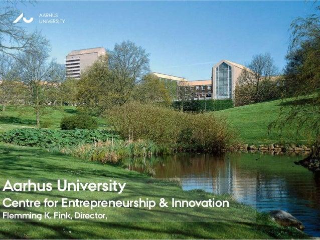 AARHUS         UNIVERSITY                        14 NOVEMBER, 2012Aarhus UniversityCentre for Entrepreneurship & Innovatio...