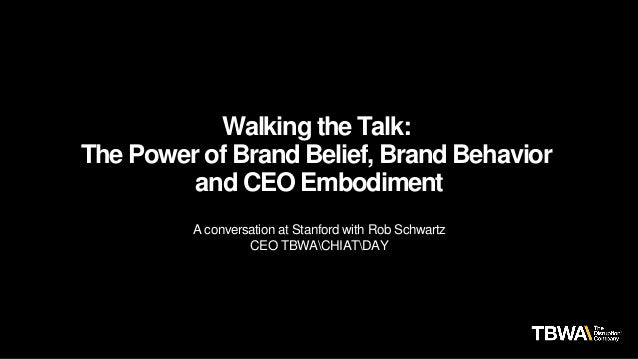 Walking the Talk: The Power of Brand Belief, Brand Behavior and CEO Embodiment A conversation at Stanford with Rob Schwart...