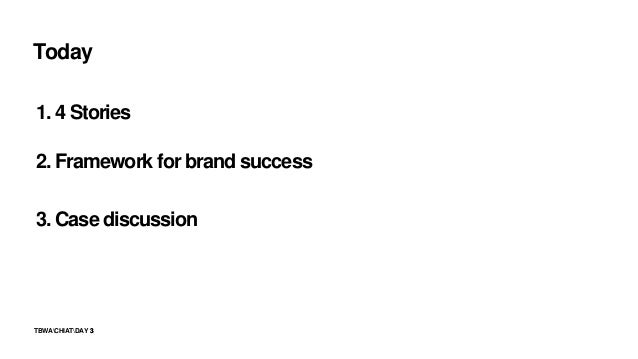 3TBWACHIATDAY 3 1. 4 Stories 2. Framework for brand success 3. Case discussion Today