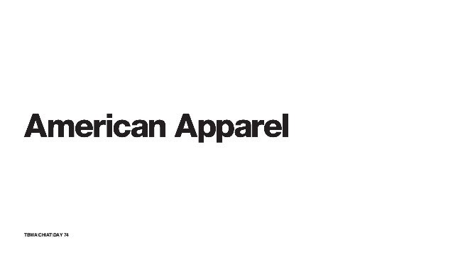 75TBWACHIATDAY American Apparel Fashion: Democratized. Localized. Le DisruptorFor the people. Made by the people. Brand Su...