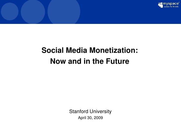 Social Media Monetization:                  Now and in the Future                           Stanford University           ...