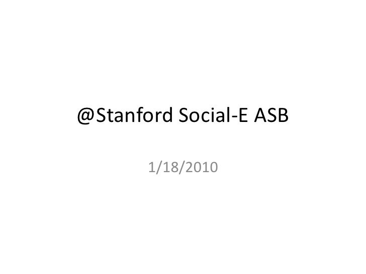 @Stanford Social-E ASB<br />1/18/2010<br />