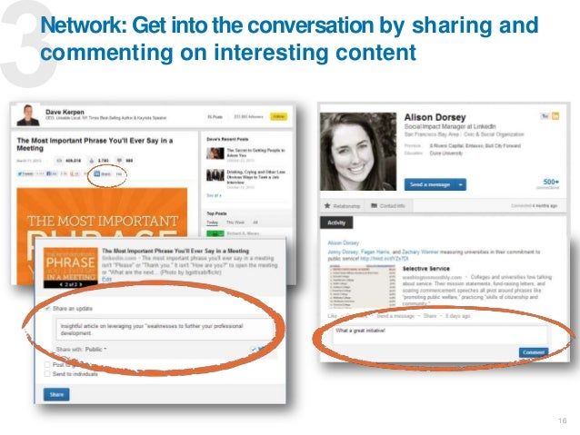 16 Network: Get into the conversation by sharing and commenting on interesting content 16