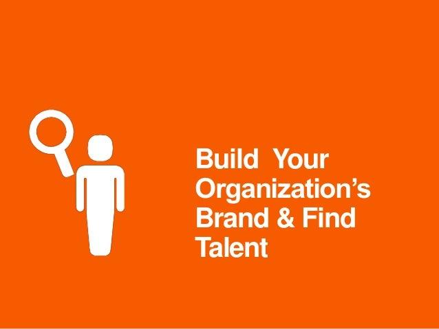 "Build Your Organization""s Brand & Find Talent"