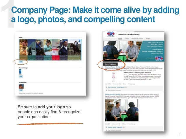 21 Company Page: Make it come alive by adding a logo, photos, and compelling content Be sure to add your logo so people ca...