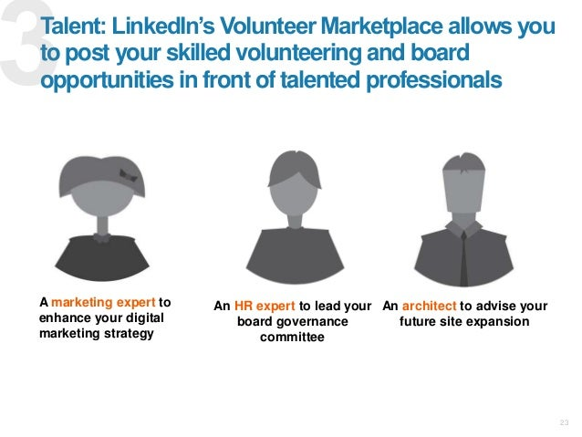 """23 Talent: LinkedIn""""s Volunteer Marketplace allows you to post your skilled volunteering and board opportunities in front ..."""