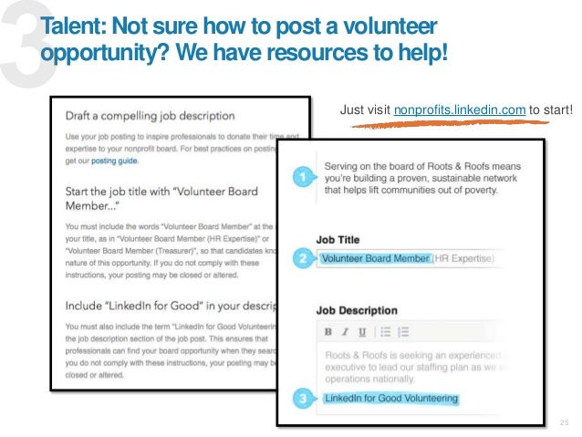 25 Talent: Not sure how to post a volunteer opportunity? We have resources to help! Just visit nonprofits.linkedin.com to ...
