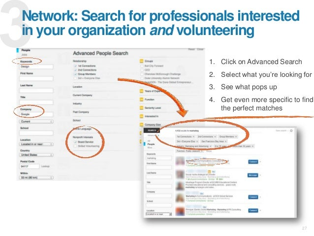 27 Network: Search for professionals interested in your organization and volunteering 1. Click on Advanced Search 2. Selec...