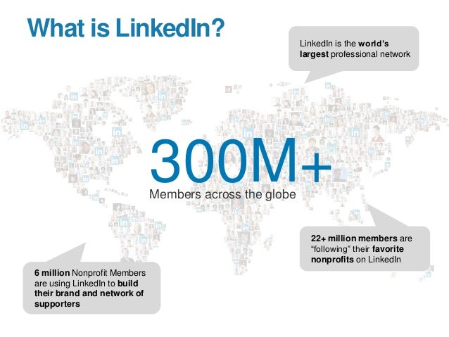 """What is LinkedIn? 300M+Members across the globe LinkedIn is the world""""s largest professional network 22+ million members a..."""