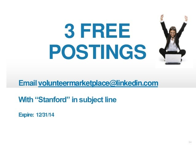 """34 3 FREE POSTINGS Email volunteermarketplace@linkedin.com With """"Stanford"""" in subject line Expire: 12/31/14"""