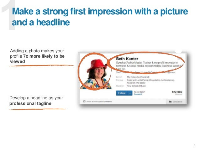 8 Make a strong first impression with a picture and a headline Develop a headline as your professional tagline Adding a ph...