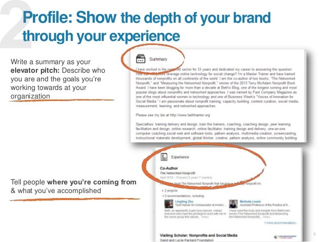 9 Profile: Show the depth of your brand through your experience Write a summary as your elevator pitch: Describe who you a...