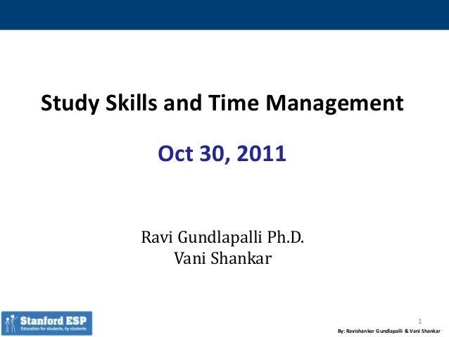 By: Ravishankar Gundlapalli & Vani Shankar Study Skills and Time Management Oct 30, 2011 Ravi Gundlapalli Ph.D. Vani Shank...