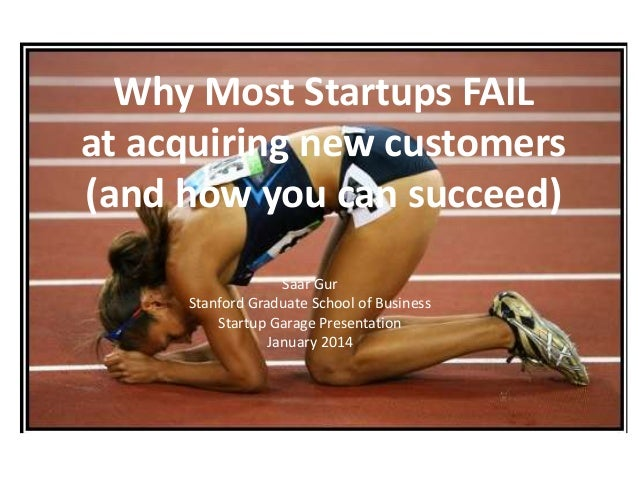 Why Most Startups FAIL at acquiring new customers (and how you can succeed) Saar Gur Stanford Graduate School of Business ...