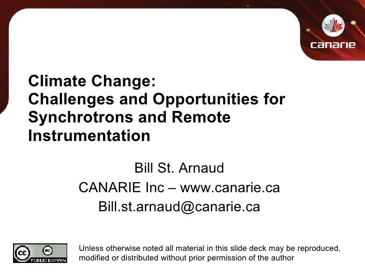 Climate Change: Challenges and Opportunities for Synchrotrons and Remote Instrumentation Bill St. Arnaud CANARIE Inc – www...