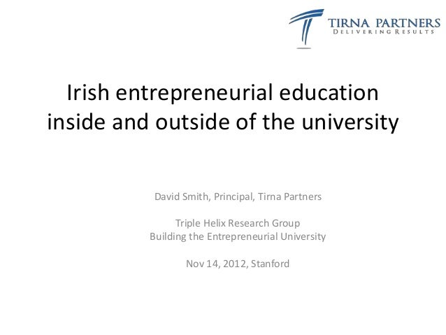 Irish entrepreneurial educationinside and outside of the university          David Smith, Principal, Tirna Partners       ...