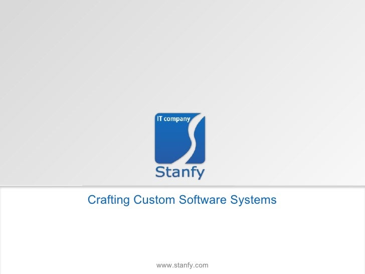 Crafting Custom Software Systems www.stanfy.com