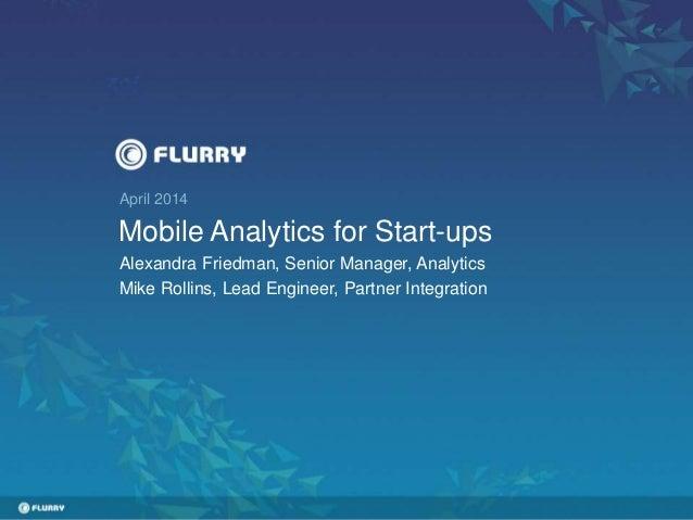 April 2014 Mobile Analytics for Start-ups Alexandra Friedman, Senior Manager, Analytics Mike Rollins, Lead Engineer, Partn...