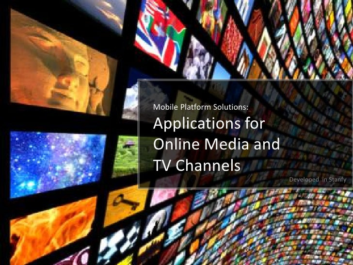 Mobile Platform Solutions:Applications forOnline Media andTV Channels                             Developed in Stanfy