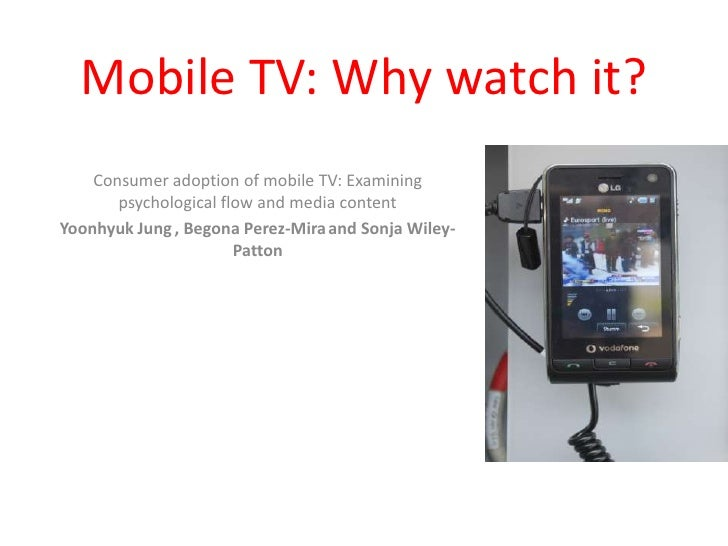 Mobile TV: Why watch it?<br />Consumer adoption of mobile TV: Examining psychological flow and media content <br />Yoonhyu...