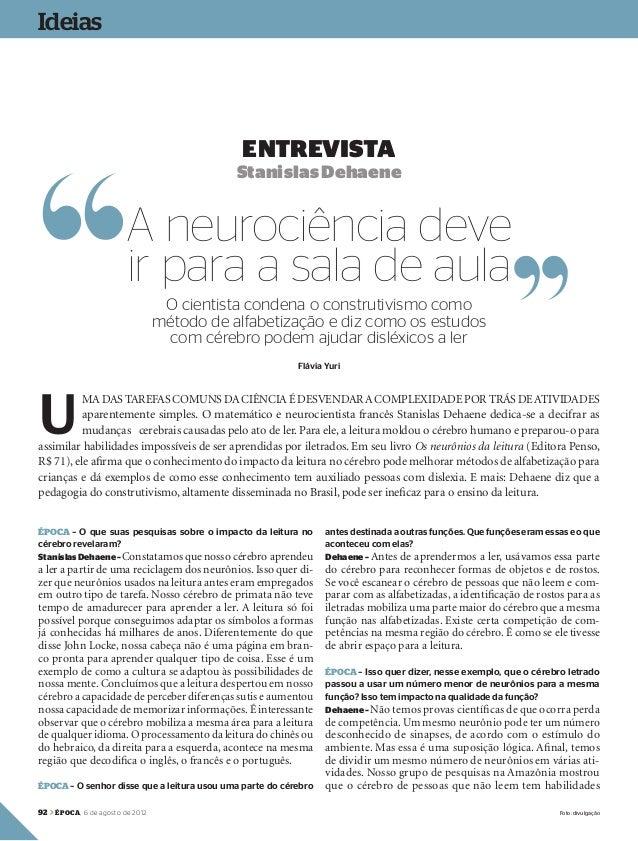 92 > época, 6 de agosto de 2012 ÉPOCA – O que suas pesquisas sobre o impacto da leitura no cérebro revelaram? StanislasDeh...