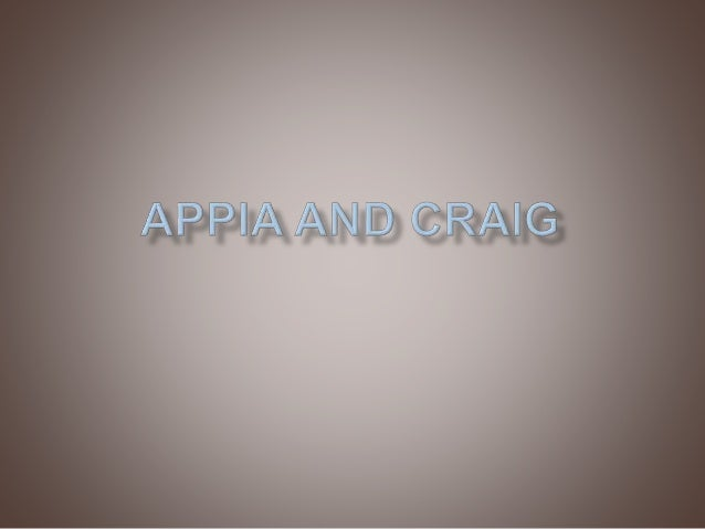  Appia and Craig both were influenced by the Symbolist Movement.  Symbolists looked beyond surface reality to rediscover...