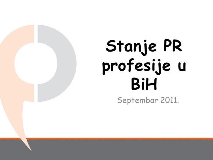 Stanje PRprofesije u    BiH Septembar 2011.
