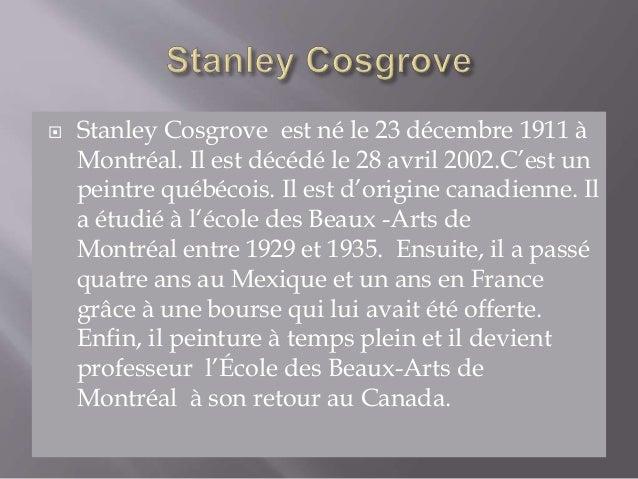  Stanley Cosgrove est né le 23 décembre 1911 à Montréal. Il est décédé le 28 avril 2002.C'est un peintre québécois. Il es...