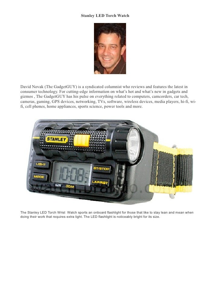 Stanley LED Torch Watch �     David Novak (The GadgetGUY) is a syndicated columnist who reviews and features the latest in...