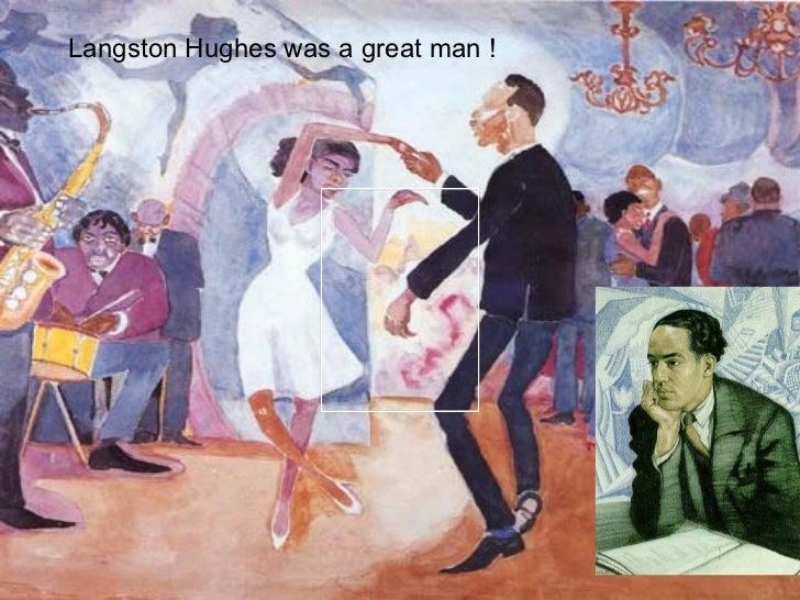 Langston Hughes was a great man !