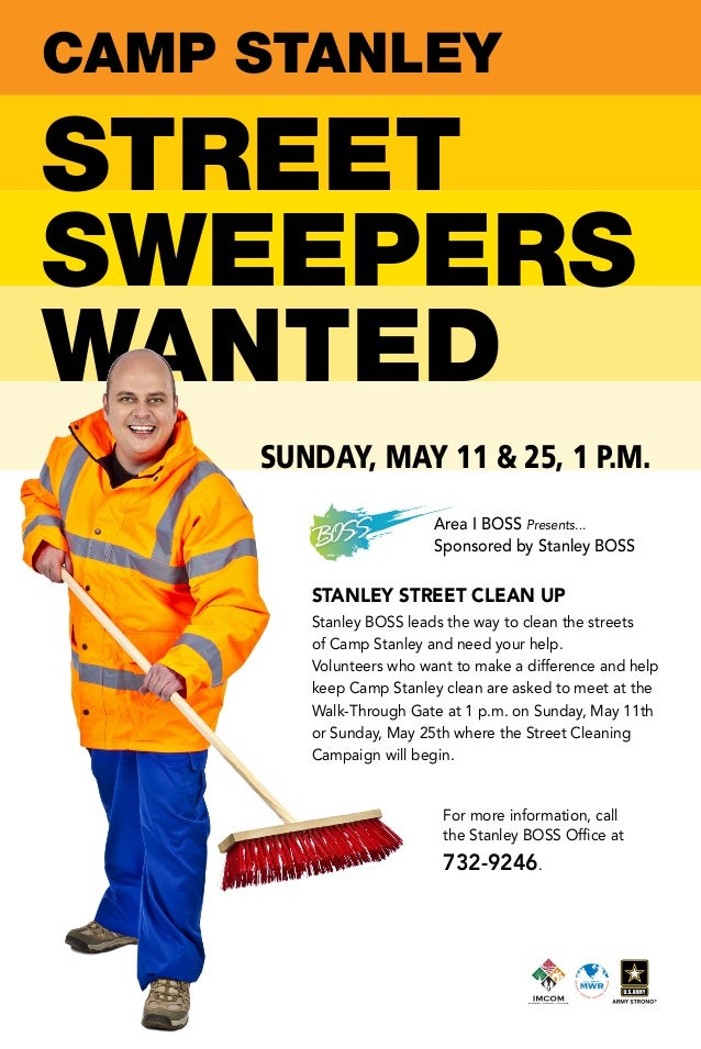 STREET SWEEPERS WANTED SUNDAY, MAY 11 & 25, 1 P.M. CAMP STANLEY Stanley BOSS leads the way to clean the streets of Camp St...